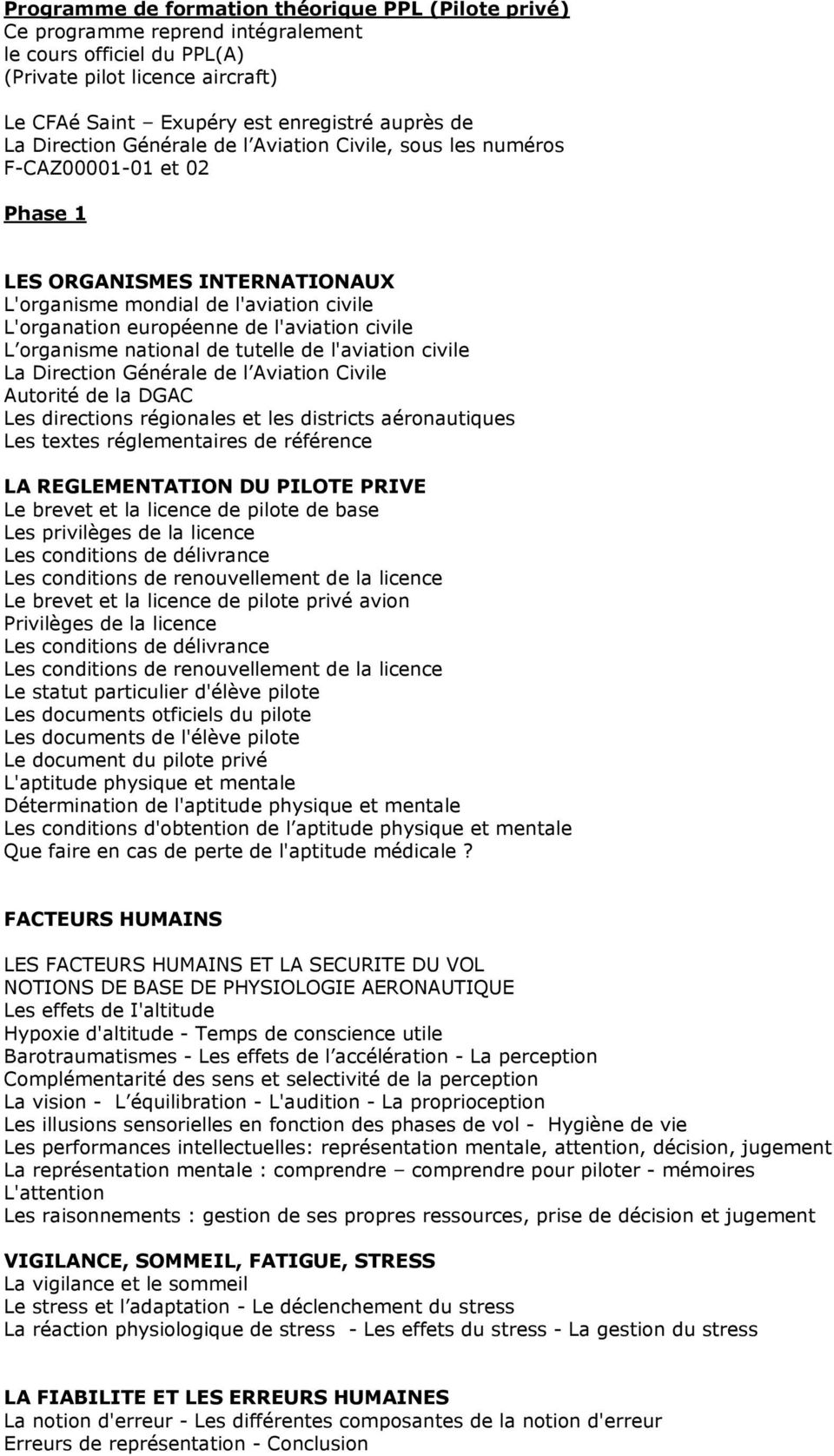 civile L organisme national de tutelle de l'aviation civile La Direction Générale de l Aviation Civile Autorité de la DGAC Les directions régionales et les districts aéronautiques Les textes