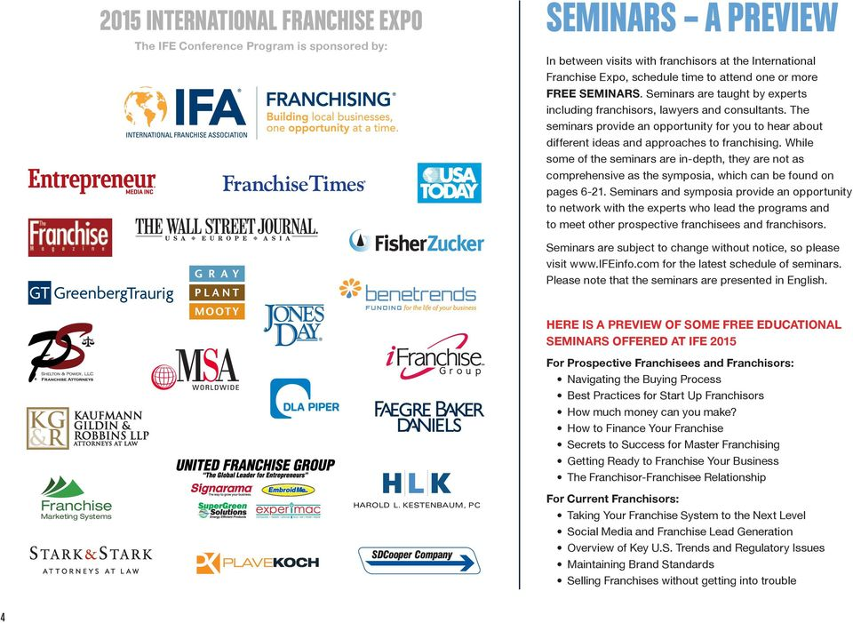 The seminars provide an opportunity for you to hear about different ideas and approaches to franchising.