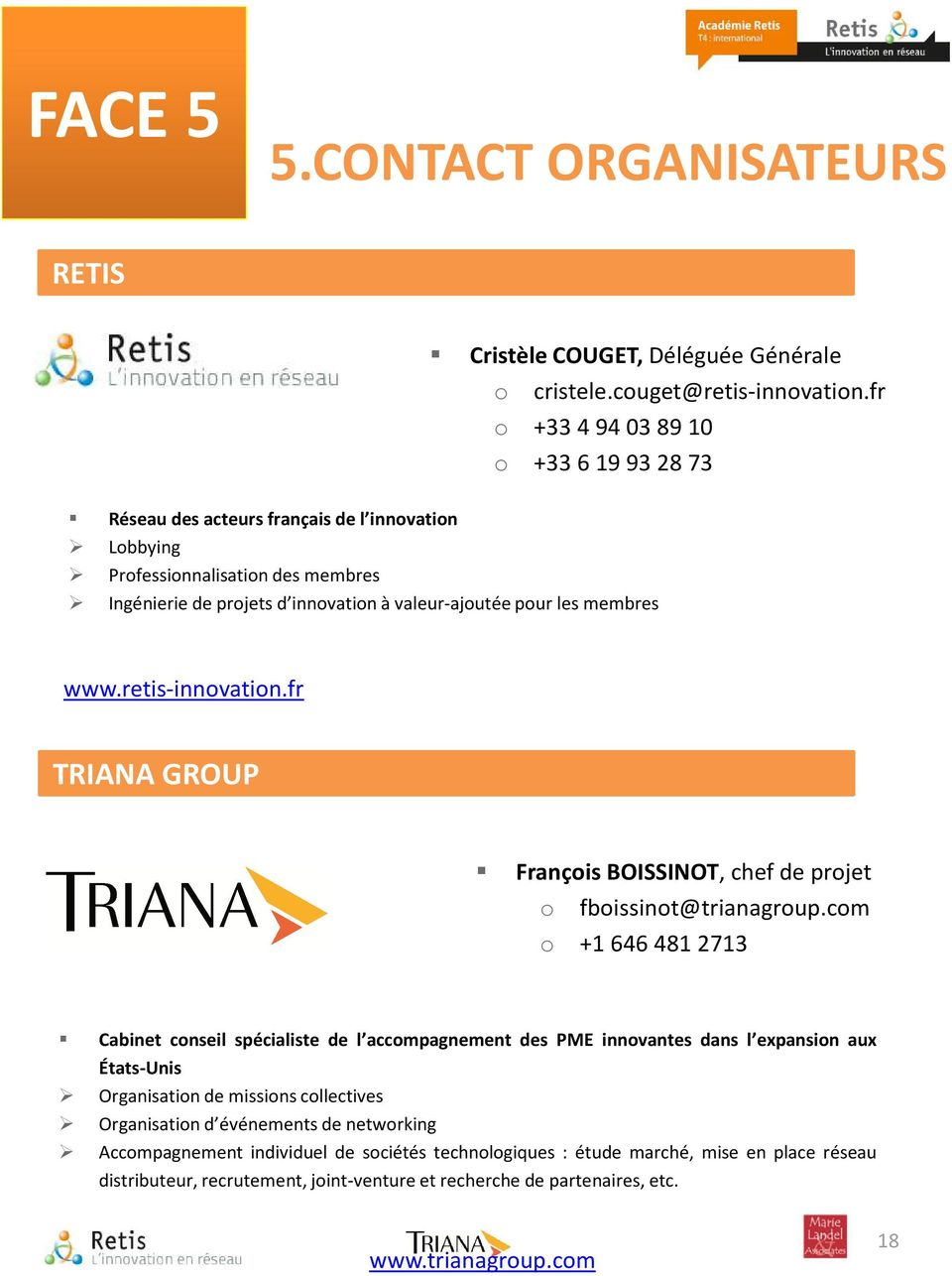 retis-innovation.fr TRIANA GROUP François BOISSINOT, chef de projet o fboissinot@trianagroup.