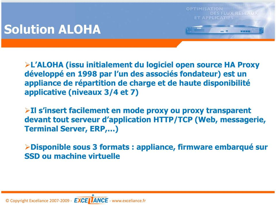 et 7) Il s insert facilement en mode proxy ou proxy transparent devant tout serveur d application HTTP/TCP (Web,