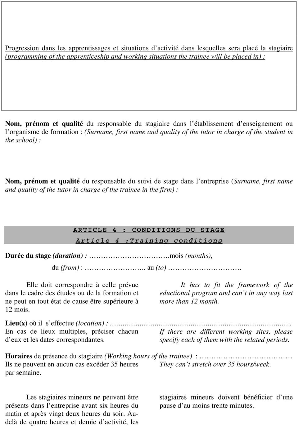 Nom, prénom et qualité du responsable du suivi de stage dans l entreprise (Surname, first name and quality of the tutor in charge of the trainee in the firm) : ARTICLE 4 : CONDITIONS DU STAGE Article