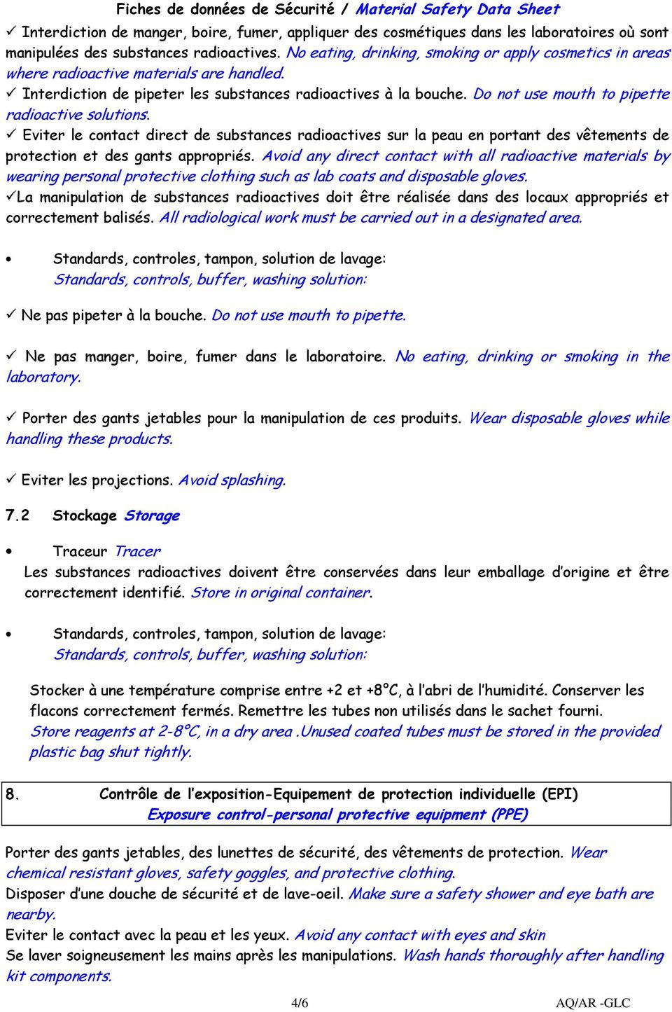 Do not use mouth to pipette radioactive solutions. Eviter le contact direct de substances radioactives sur la peau en portant des vêtements de protection et des gants appropriés.