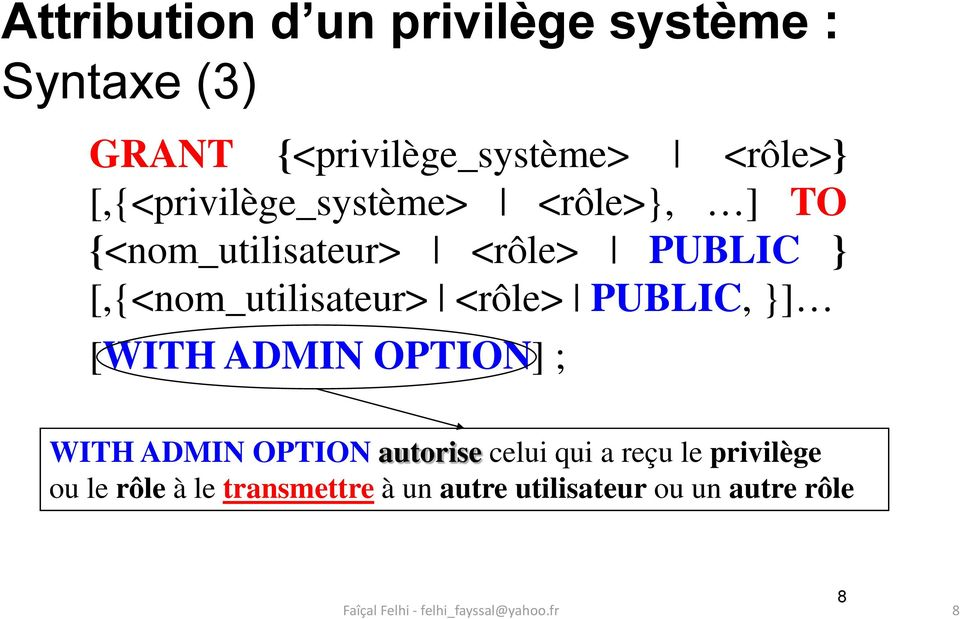 [,{<nom_utilisateur> <rôle> PUBLIC, }] [WITH ADMIN OPTION] ; WITH ADMIN OPTION