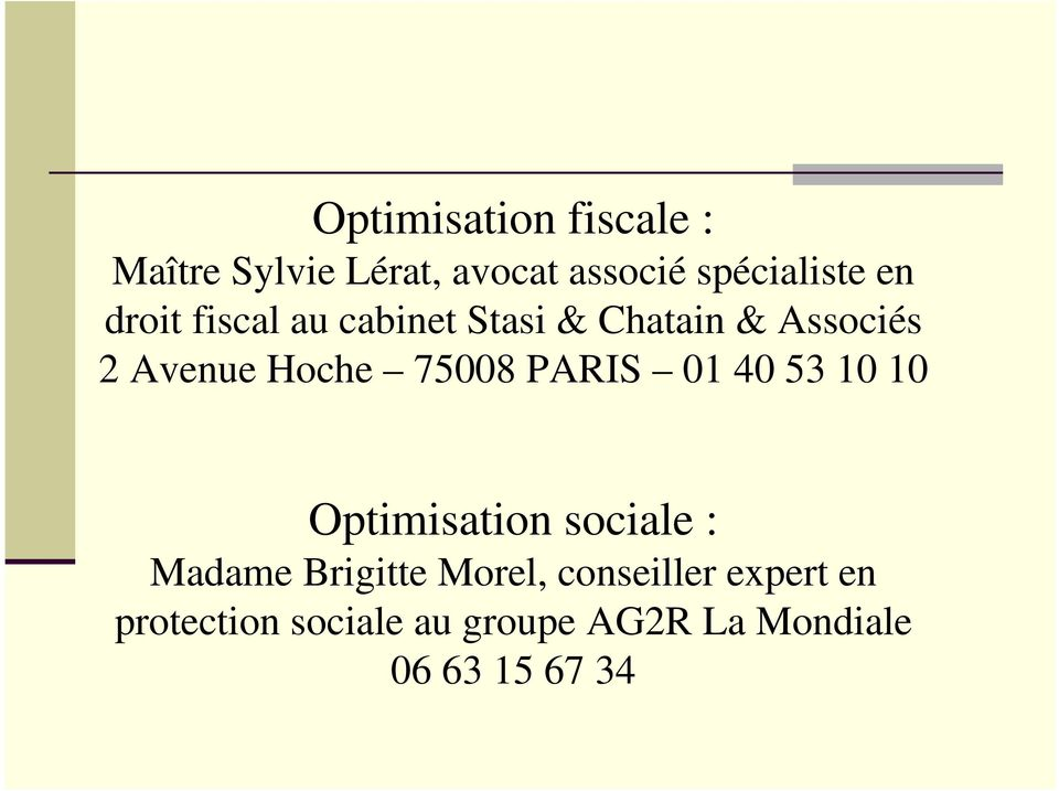 PARIS 01 40 53 10 10 Optimisation sociale : Madame Brigitte Morel,