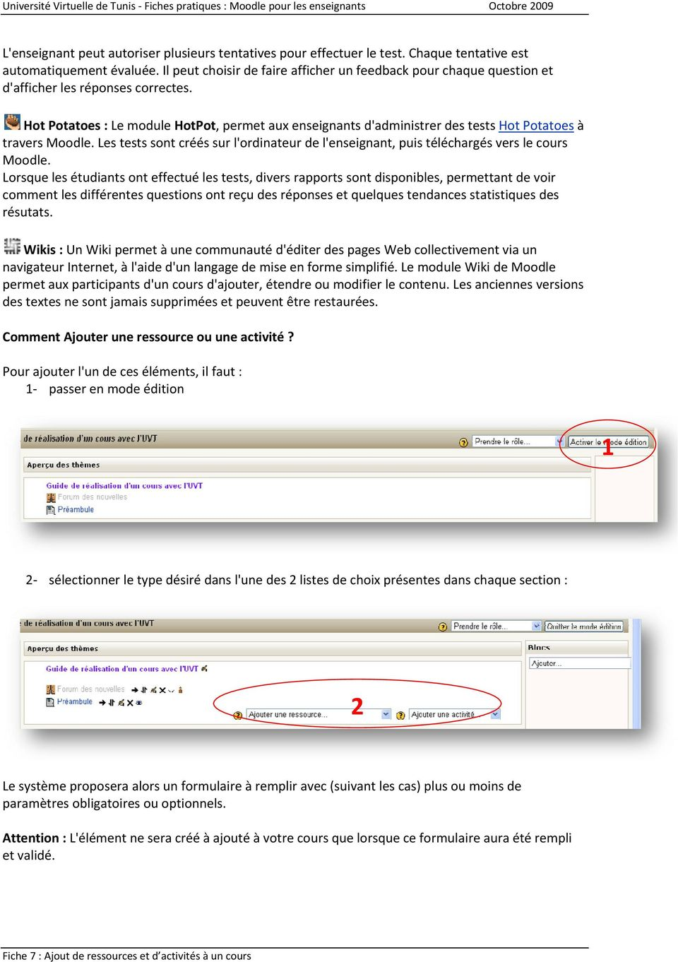 Hot Potatoes : Le module HotPot, permet aux enseignants d'administrer des tests Hot Potatoes à travers Moodle.