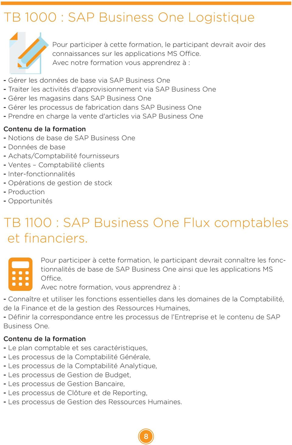 les processus de fabrication dans SAP Business One Prendre en charge la vente d'articles via SAP Business One Contenu de la formation - Notions de base de SAP Business One - Données de base -