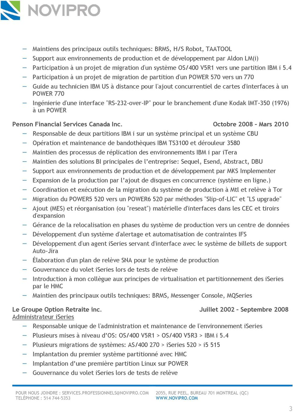 4 Participation à un projet de migration de partition d'un POWER 570 vers un 770 Guide au technicien IBM US à distance pour l'ajout concurrentiel de cartes d'interfaces à un POWER 770 Ingénierie