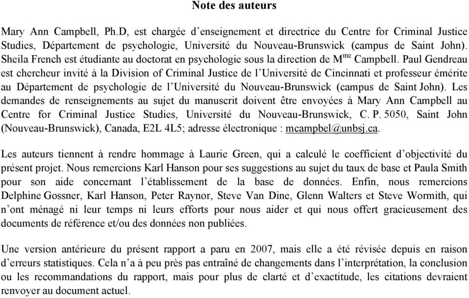 Sheila French est étudiante au doctorat en psychologie sous la direction de M me Campbell.
