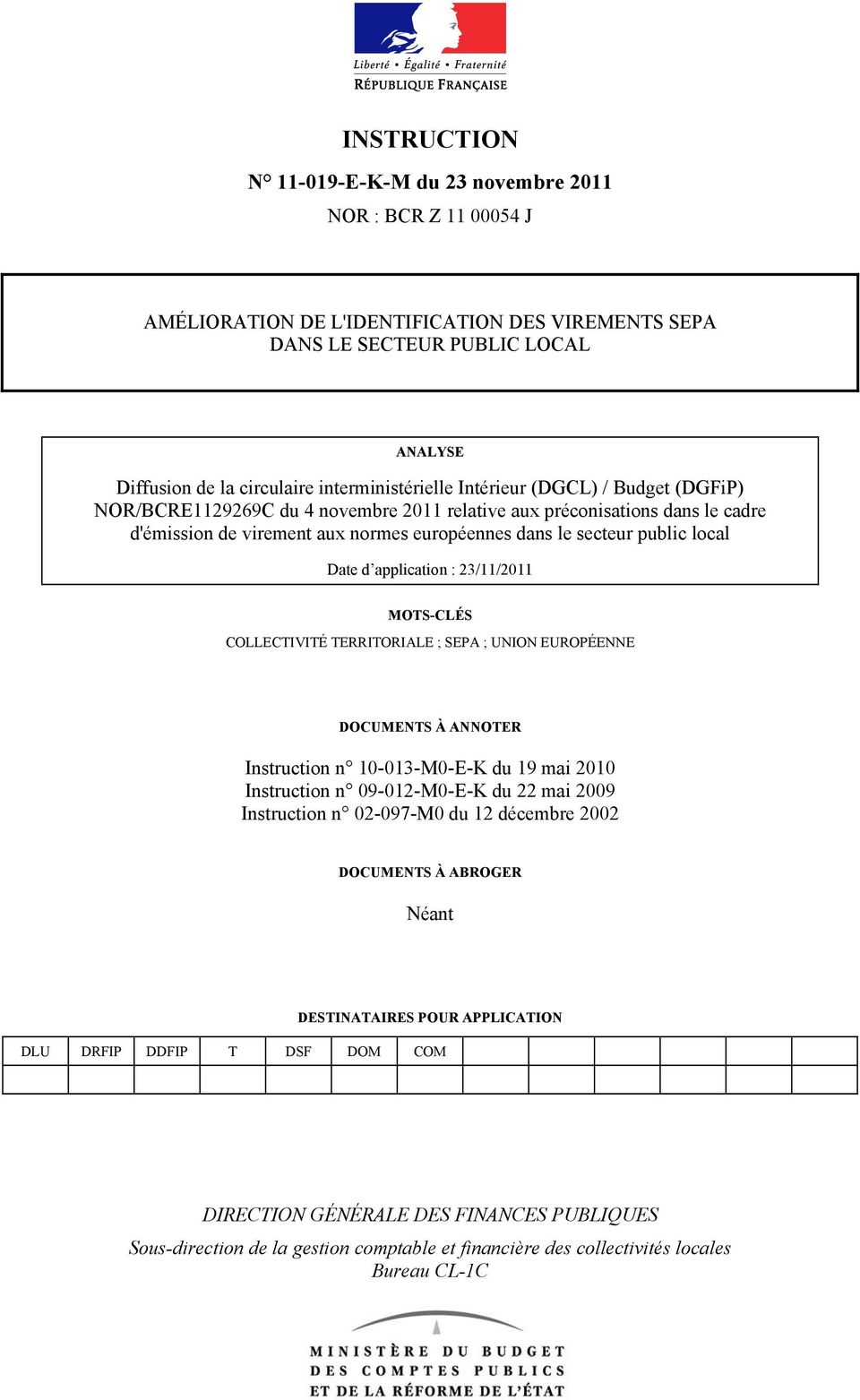 local Date d application : 23/11/2011 MOTS-CLÉS COLLECTIVITÉ TERRITORIALE ; SEPA ; UNION EUROPÉENNE DOCUMENTS À ANNOTER Instruction n 10-013-M0-E-K du 19 mai 2010 Instruction n 09-012-M0-E-K du 22