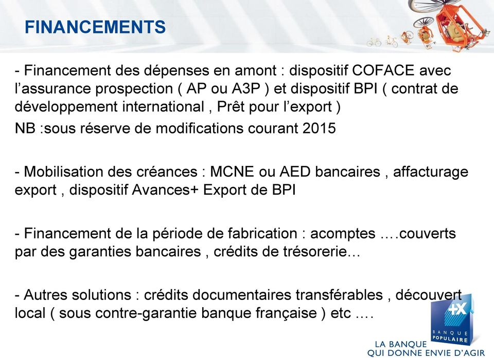 bancaires, affacturage export, dispositif Avances+ Export de BPI - Financement de la période de fabrication : acomptes.
