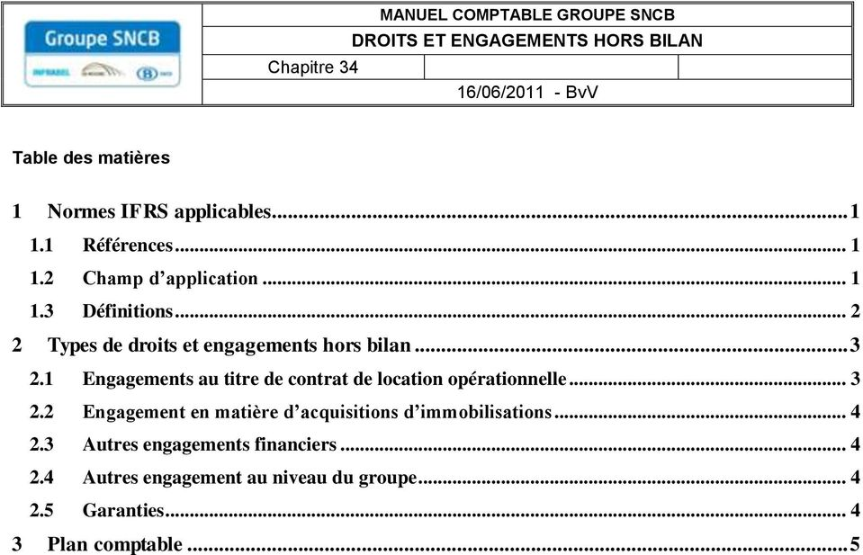 1 Engagements au titre de contrat de location opérationnelle... 3 2.