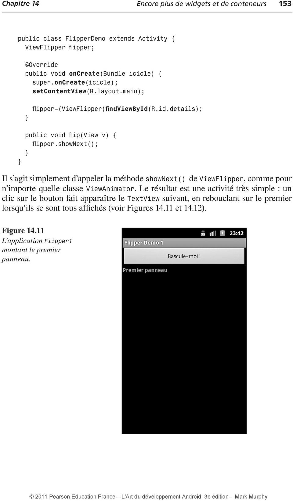 shownext(); Il s agit simplement d appeler la méthode shownext() de ViewFlipper, comme pour n importe quelle classe ViewAnimator.