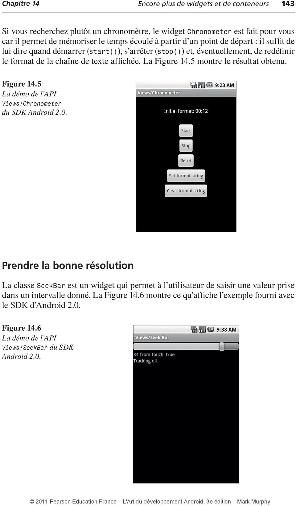 5 montre le résultat obtenu. Figure 14.5 La démo de l API Views/Chronometer du SDK Android 2.0.