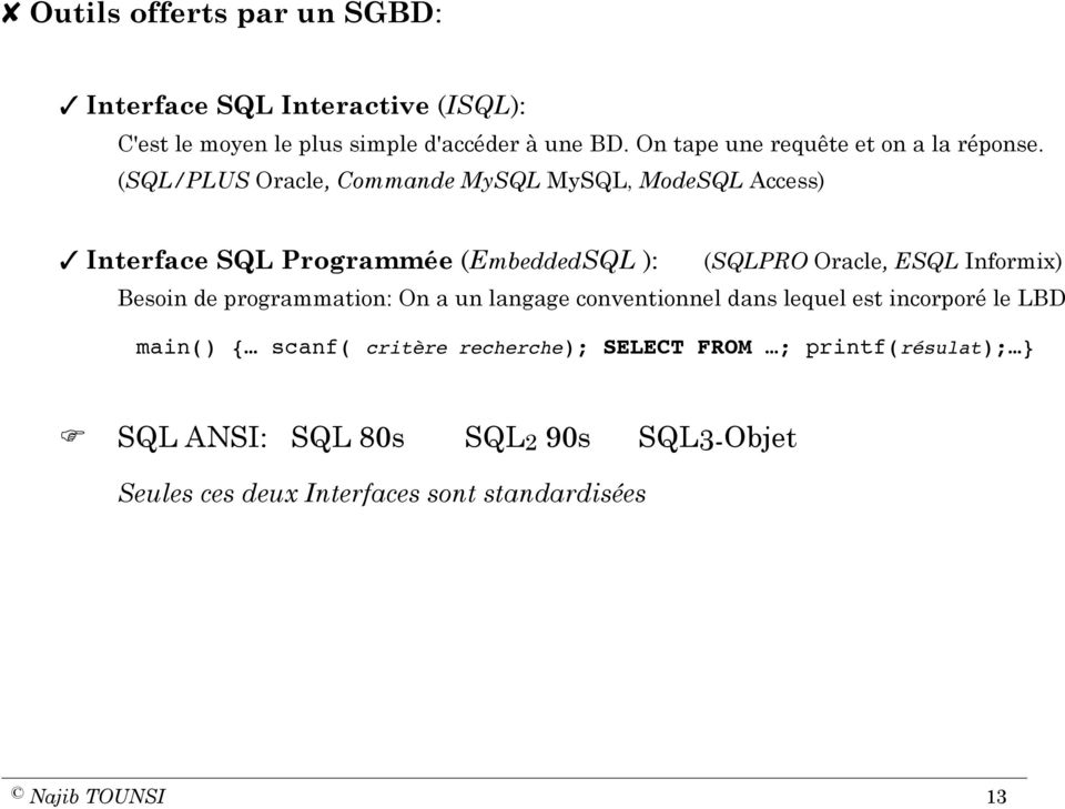 (SQL/PLUS Oracle, Commande MySQL MySQL, ModeSQL Access) Interface SQL Programmée (EmbeddedSQL ): (SQLPRO Oracle, ESQL Informix) Besoin