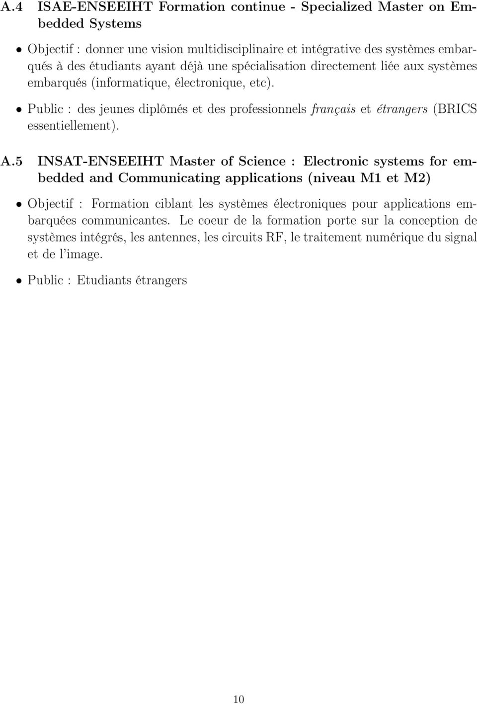 5 INSAT-ENSEEIHT Master of Science : Electronic systems for embedded and Communicating applications (niveau M1 et M2) Objectif : Formation ciblant les systèmes électroniques pour applications