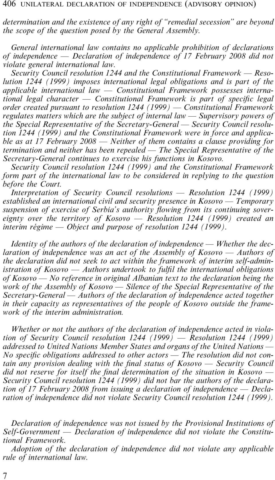 Security Council resolution 1244 and the Constitutional Framework Resolution 1244 (1999) imposes international legal obligations and is part of the applicable international law Constitutional