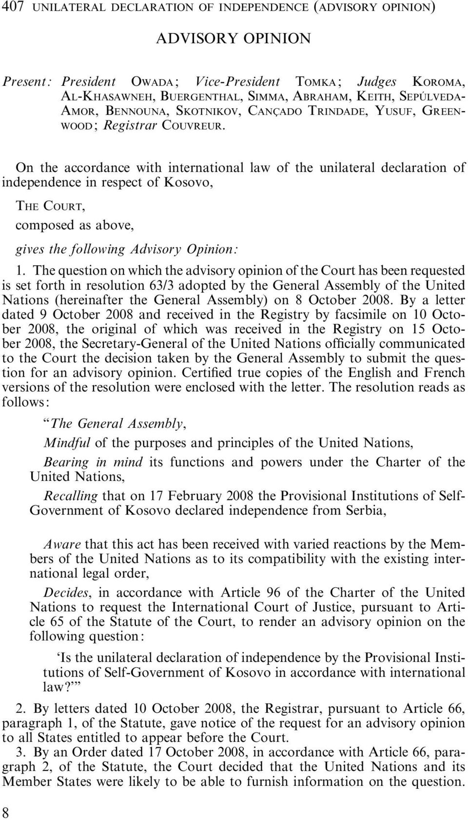 On the accordance with international law of the unilateral declaration of independence in respect of Kosovo, THE COURT, composed as above, gives the following Advisory Opinion: 1.