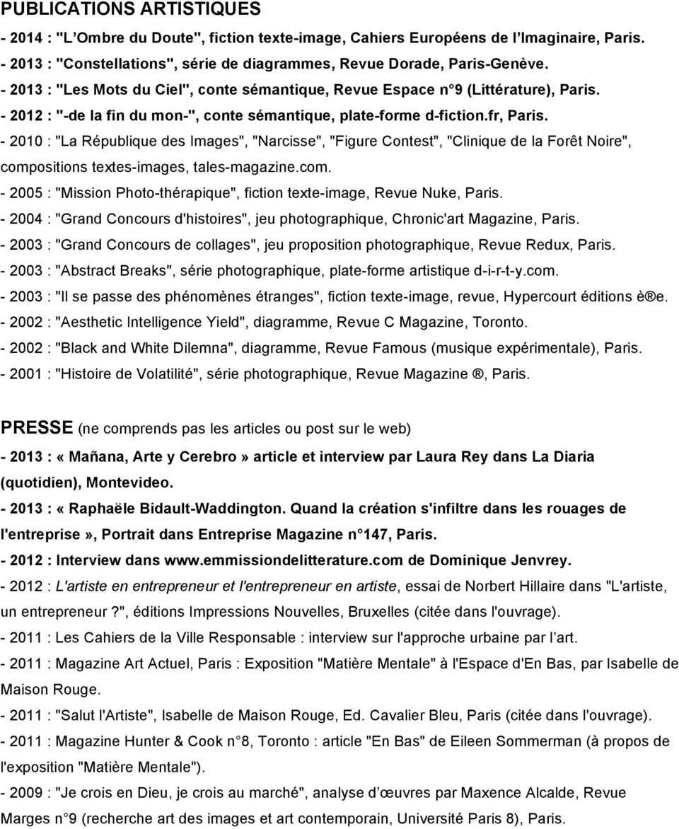 "- 2010 : ""La République des Images"", ""Narcisse"", ""Figure Contest"", ""Clinique de la Forêt Noire"", compositions textes-images, tales-magazine.com. - 2005 : ""Mission Photo-thérapique"", fiction texte-image, Revue Nuke, Paris."