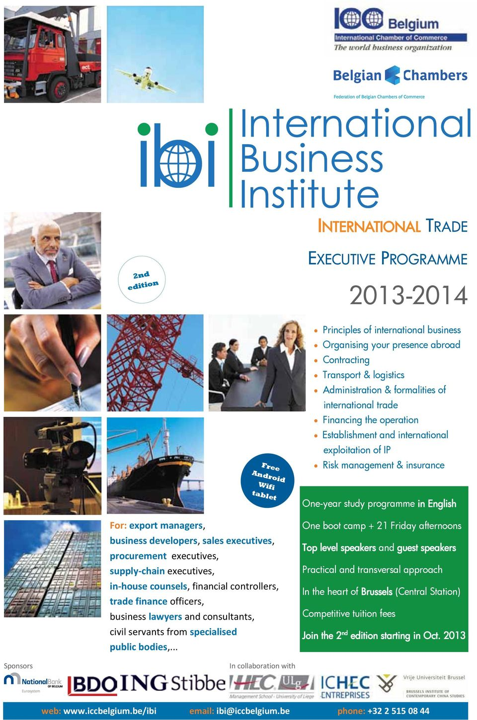 .. Principles of international business Organising your presence abroad Contracting Transport & logistics Administration & formalities of international trade Financing the operation Establishment and