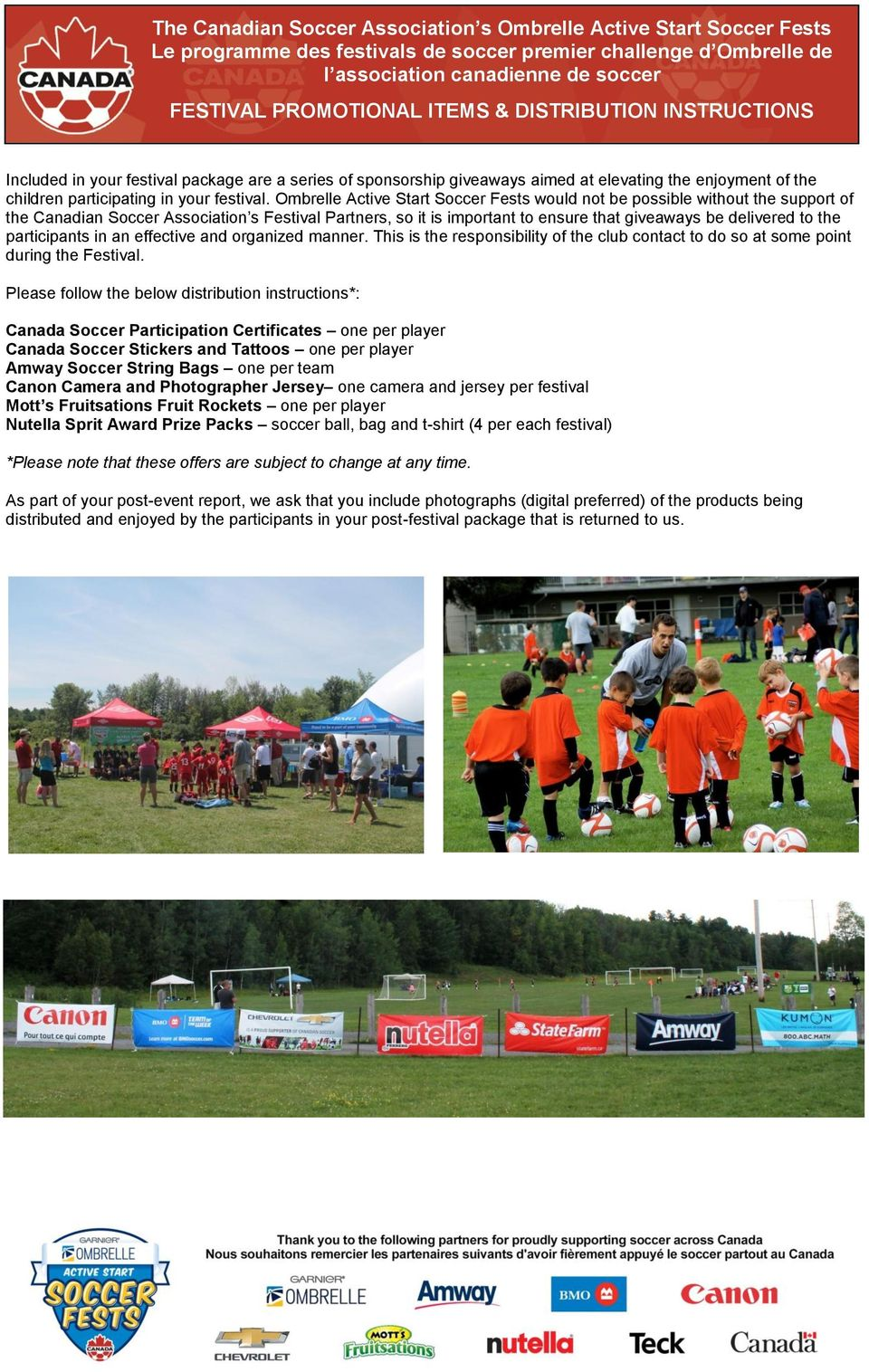 Ombrelle Active Start Soccer Fests would not be possible without the support of the Canadian Soccer Association s Festival Partners, so it is important to ensure that giveaways be delivered to the