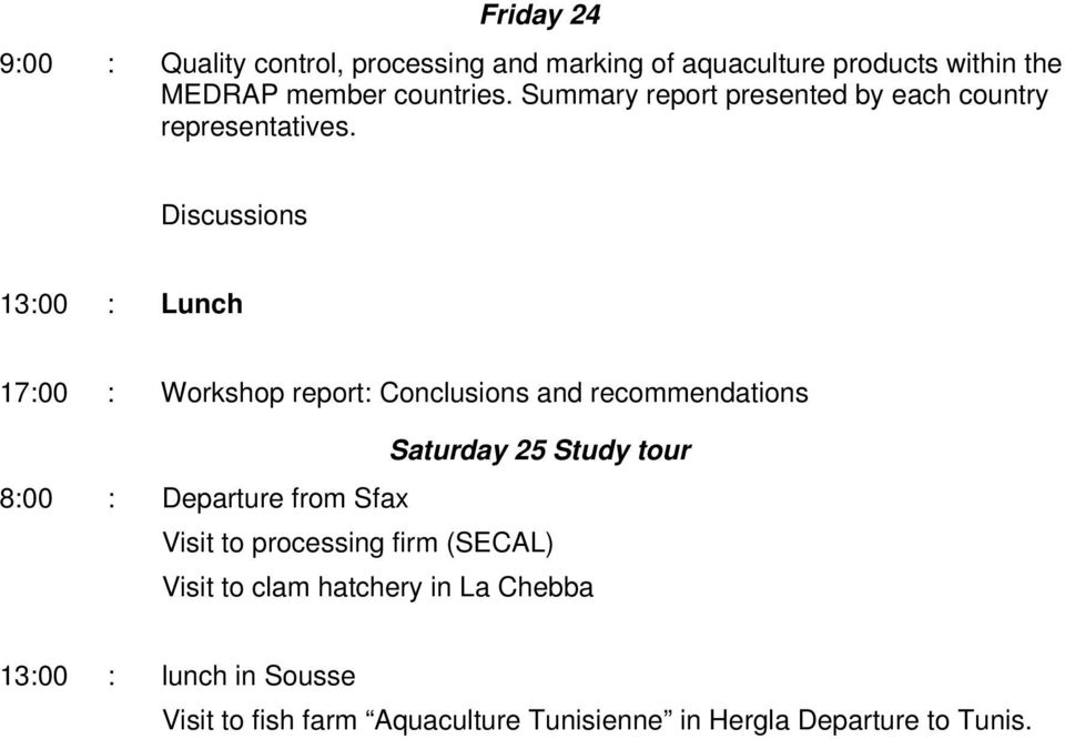Discussions 13:00 : Lunch 17:00 : Workshop report: Conclusions and recommendations 8:00 : Saturday 25 Study tour
