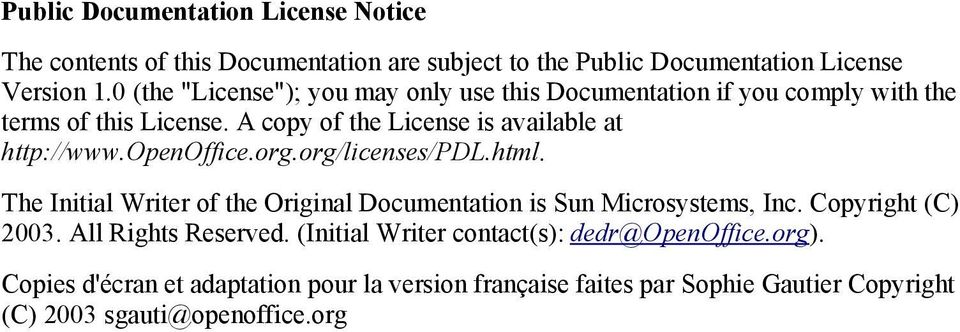 openoffice.org.org/licenses/pdl.html. The Initial Writer of the Original Documentation is Sun Microsystems, Inc. Copyright (C) 2003.