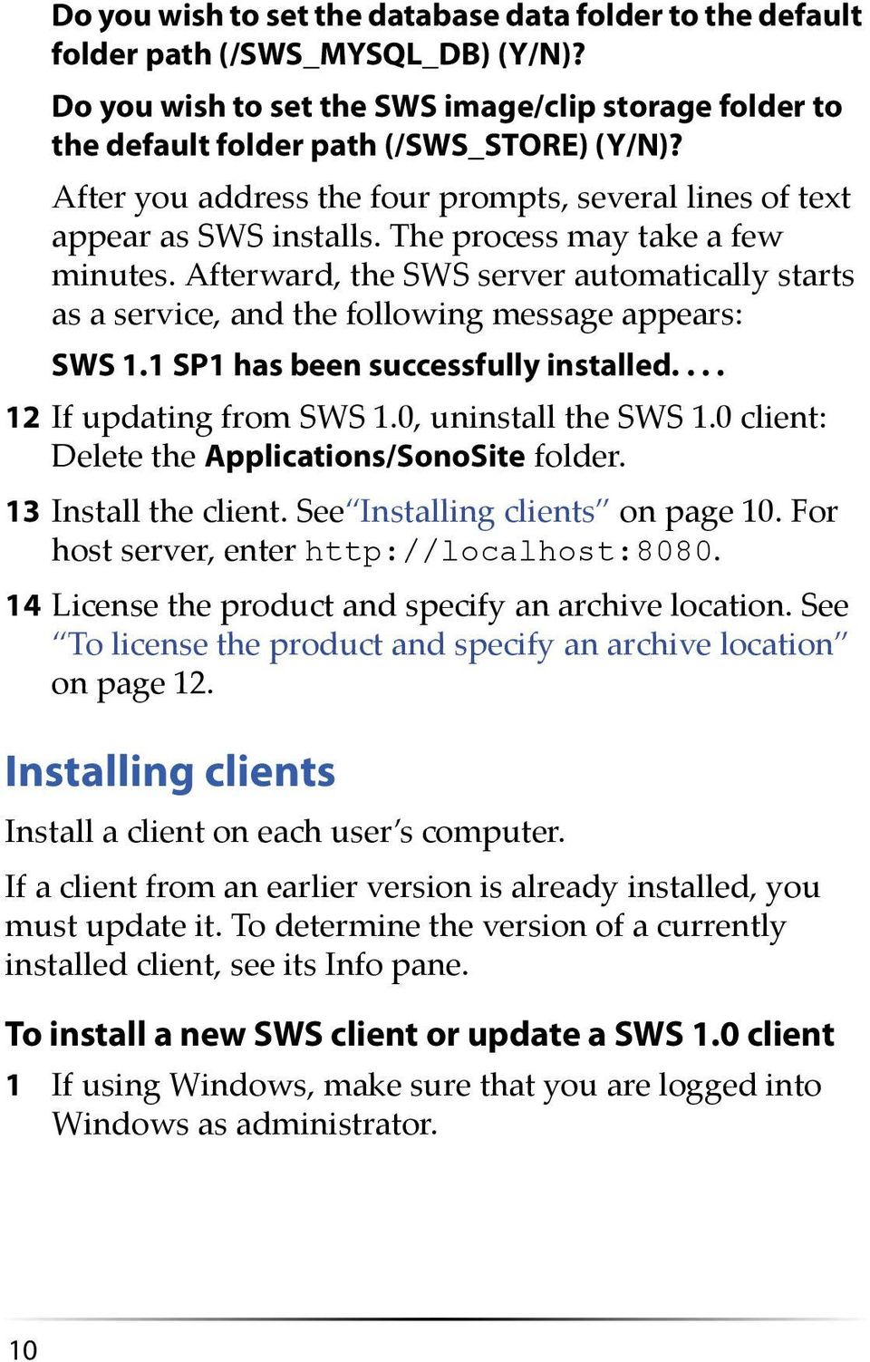 Afterward, the SWS server automatically starts as a service, and the following message appears: SWS 1.1 SP1 has been successfully installed.... 12 If updating from SWS 1.0, uninstall the SWS 1.