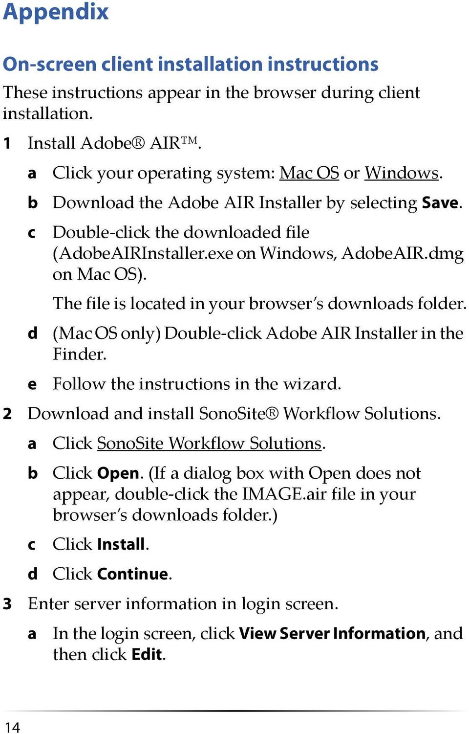 The file is located in your browser s downloads folder. d (Mac OS only) Double click Adobe AIR Installer in the Finder. e Follow the instructions in the wizard.