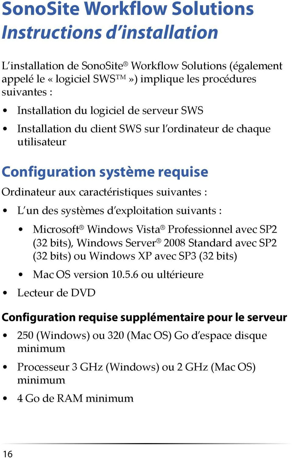 exploitation suivants : Microsoft Windows Vista Professionnel avec SP2 (32 bits), Windows Server 2008 Standard avec SP2 (32 bits) ou Windows XP avec SP3 (32 bits) Mac OS version 10.5.