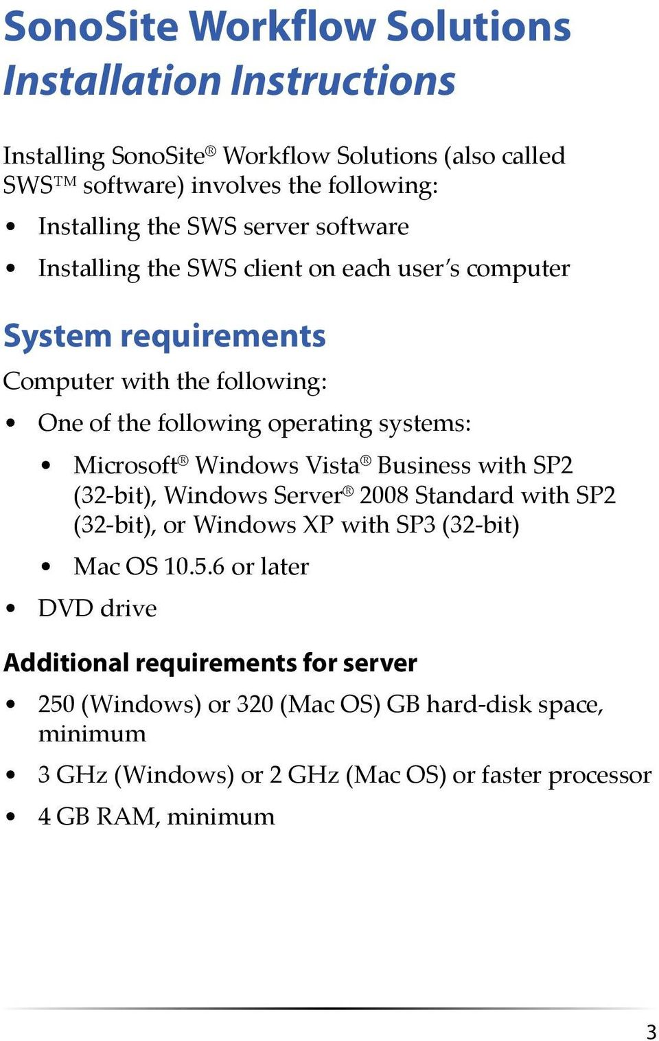Microsoft Windows Vista Business with SP2 (32 bit), Windows Server 2008 Standard with SP2 (32 bit), or Windows XP with SP3 (32 bit) Mac OS 10.5.
