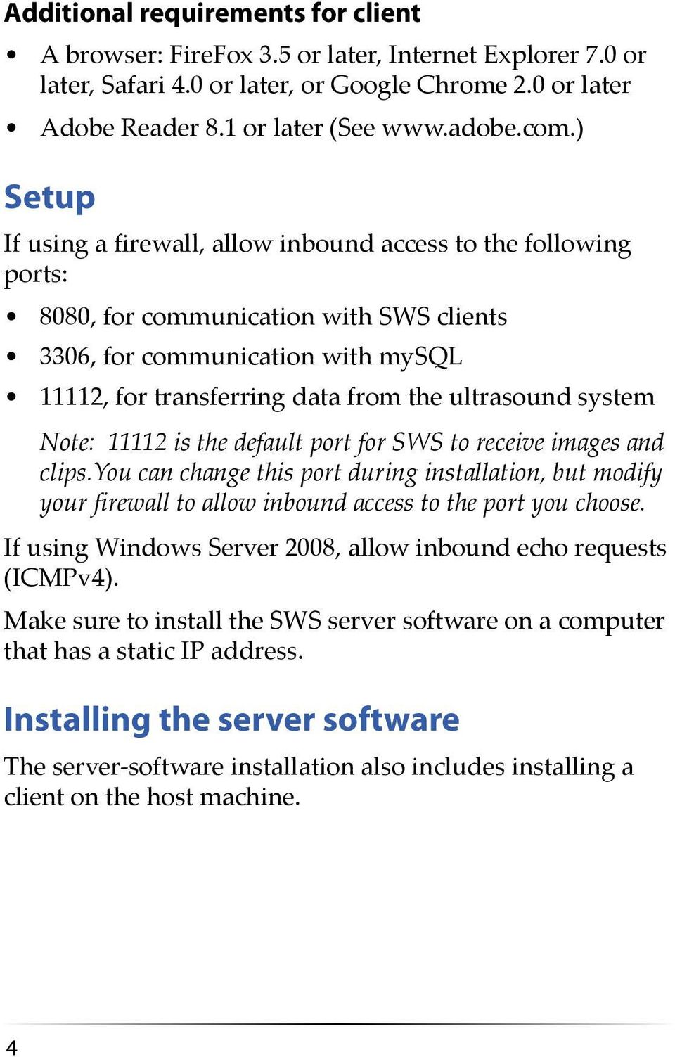 system Note: 11112 is the default port for SWS to receive images and clips.you can change this port during installation, but modify your firewall to allow inbound access to the port you choose.