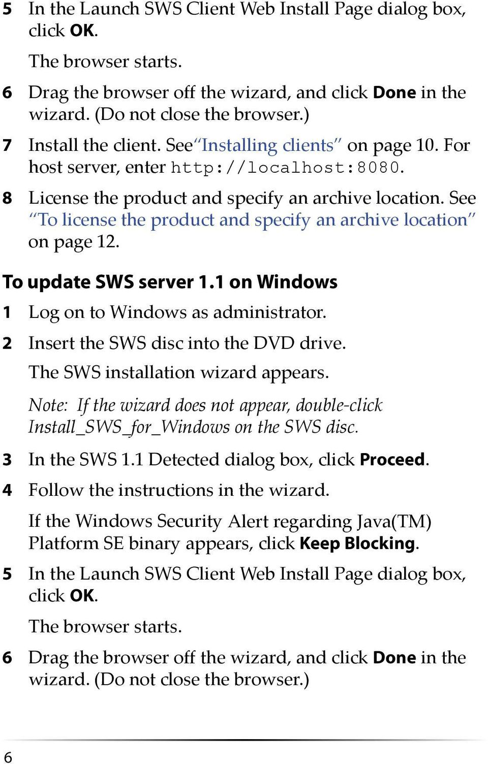 See To license the product and specify an archive location on page 12. To update SWS server 1.1 on Windows 1 Log on to Windows as administrator. 2 Insert the SWS disc into the DVD drive.