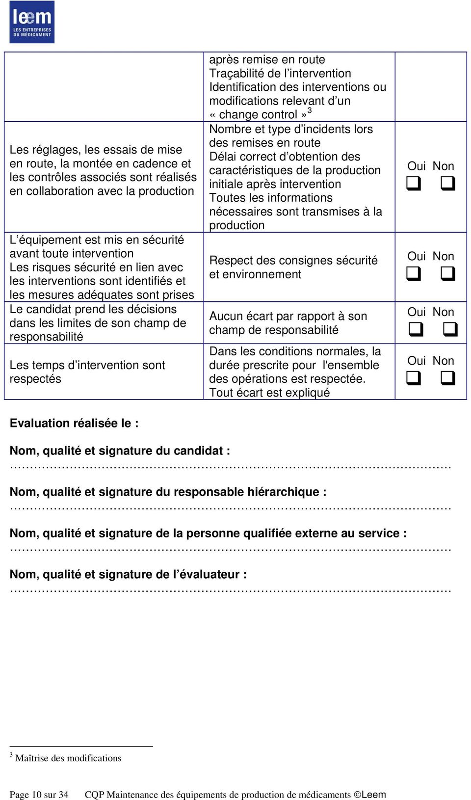 intervention sont respectés Evaluation réalisée le : après remise en route Traçabilité de l intervention Identification des interventions ou modifications relevant d un «change control» 3 Nombre et