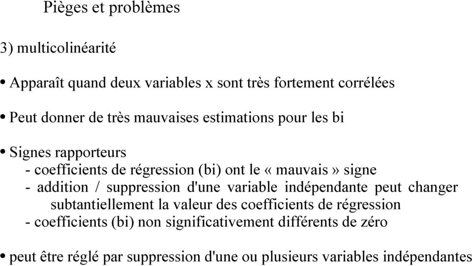 suppression d'une variable indépendante peut changer subtantiellement la valeur des coefficients de régression -