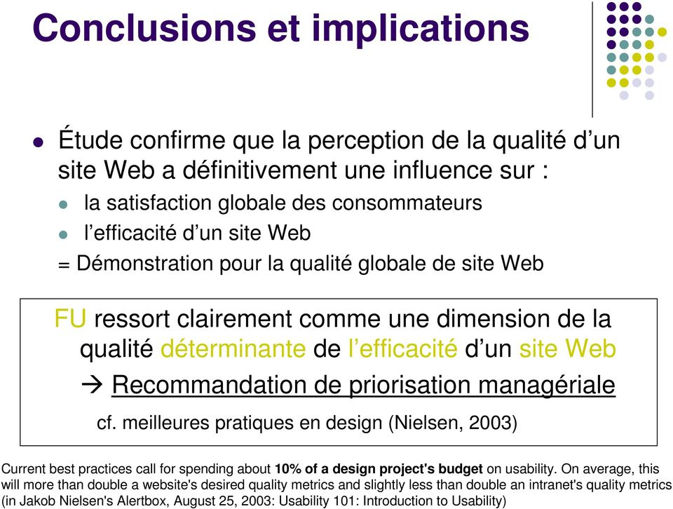 priorisation managériale cf. meilleures pratiques en design (Nielsen, 2003) Current best practices call for spending about 10% of a design project's budget on usability.