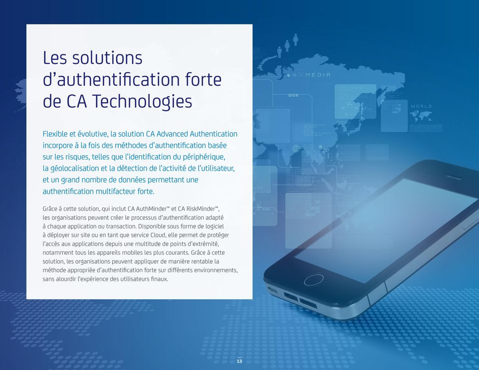 Grâce à cette solution, qui inclut CA AuthMinder et CA RiskMinder, les organisations peuvent créer le processus d authentification adapté à chaque application ou transaction.