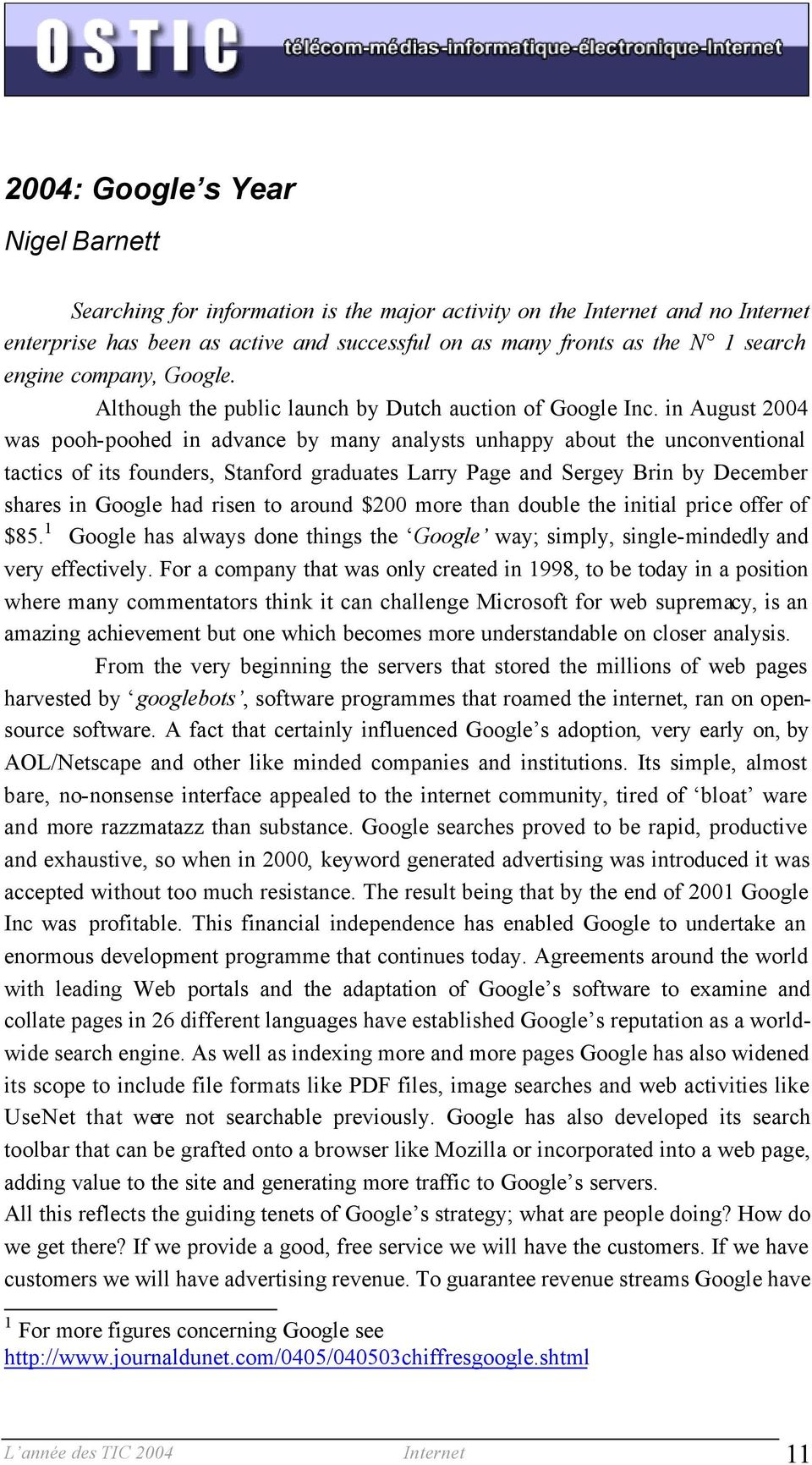 in August 2004 was pooh-poohed in advance by many analysts unhappy about the unconventional tactics of its founders, Stanford graduates Larry Page and Sergey Brin by December shares in Google had