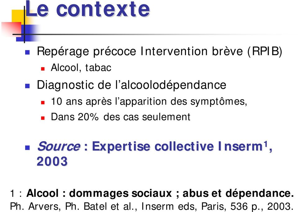 seulement Source : Expertise collective Inserm 1, 2003 1 : Alcool : dommages