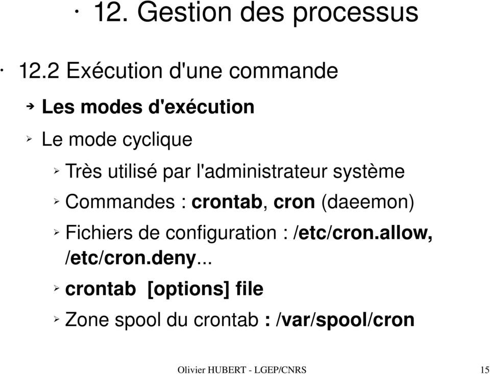 Fichiers de configuration : /etc/cron.allow, /etc/cron.deny.