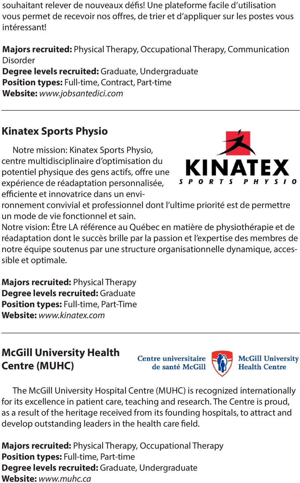 com Kinatex Sports Physio Notre mission: Kinatex Sports Physio, centre multidisciplinaire d optimisation du potentiel physique des gens actifs, offre une expérience de réadaptation personnalisée,