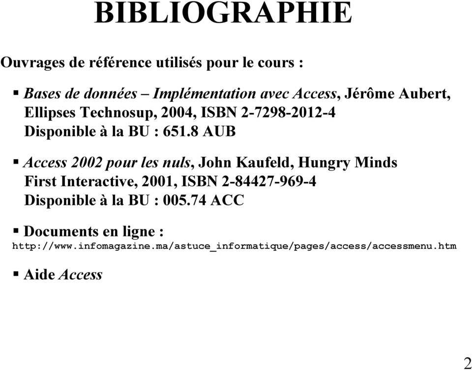 8 AUB Access 2002 pour les nuls, John Kaufeld, Hungry Minds First Interactive, 2001, ISBN 2-84427-969-4