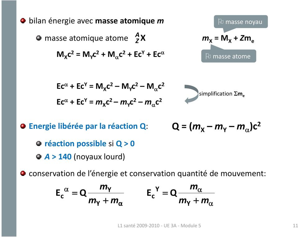 réaction Q: simplification Σm e Q = (m X m Y m α )c 2 réaction possible si Q > 0 > 140 (noyaux lourd) conservation de l