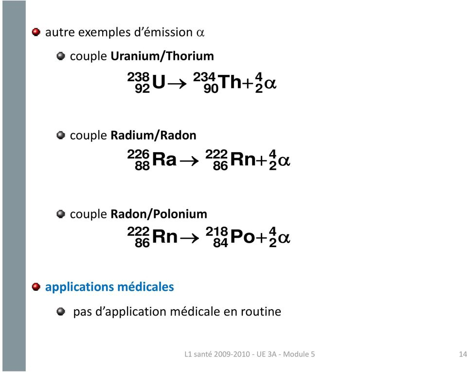 Radon/Polonium 222 218 86 Po 4 Rn 84 + 2 α applications médicales