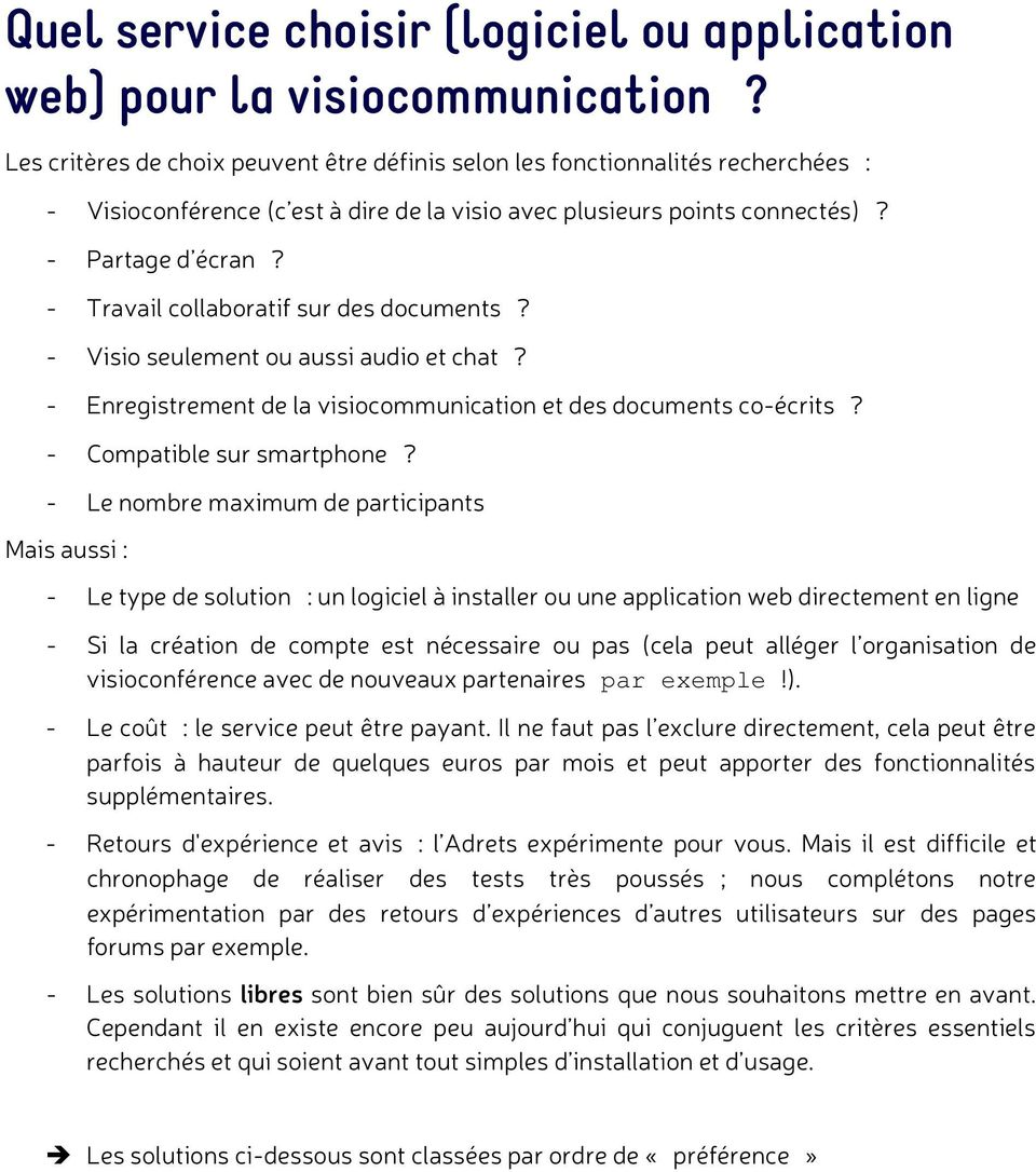 - Travail collaboratif sur des documents? - Visio seulement ou aussi audio et chat? - Enregistrement de la visiocommunication et des documents co-écrits? - Compatible sur smartphone?