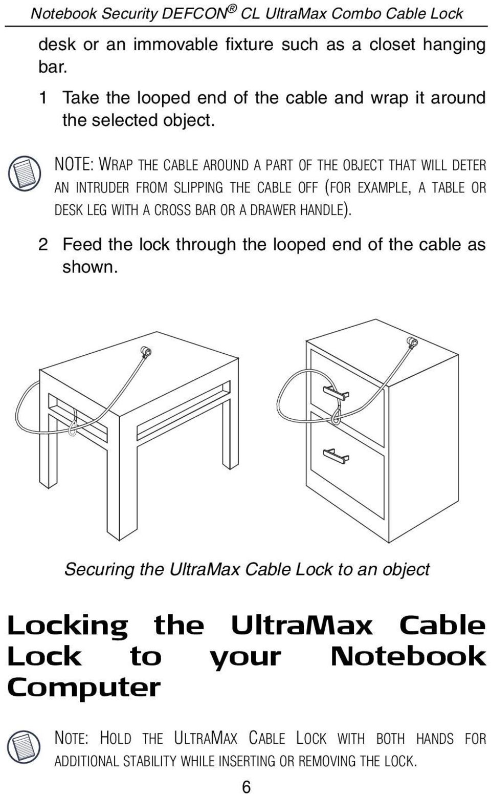 NOTE: WRAP THE CABLE AROUND A PART OF THE OBJECT THAT WILL DETER AN INTRUDER FROM SLIPPING THE CABLE OFF (FOR EXAMPLE, A TABLE OR DESK LEG WITH A CROSS BAR OR A