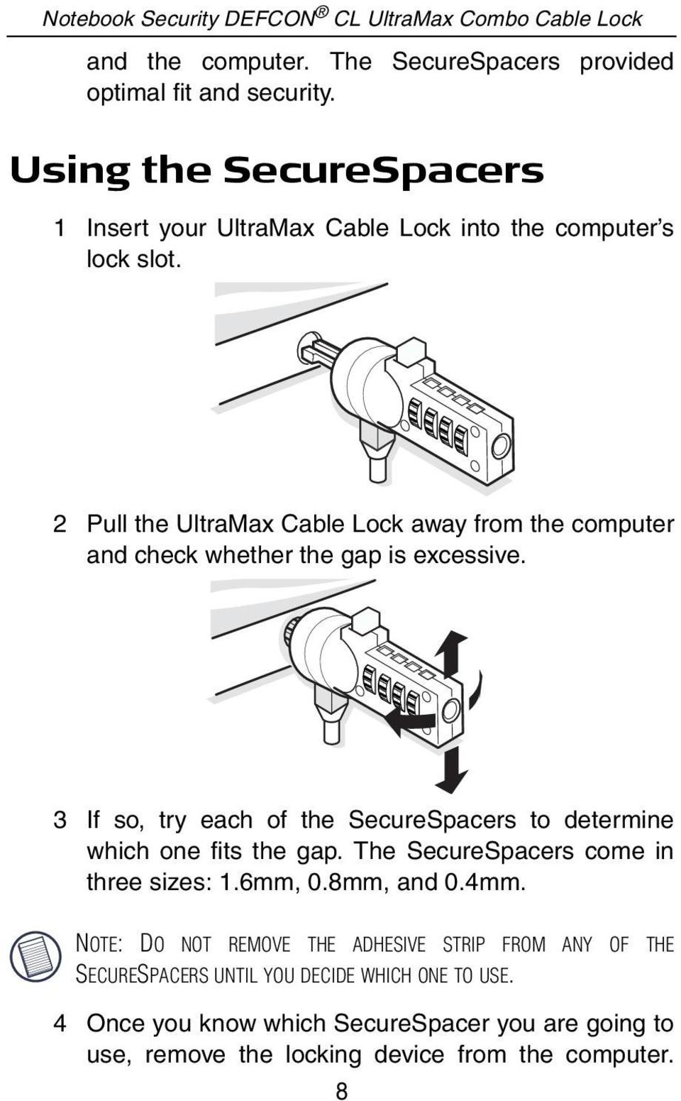 2 Pull the UltraMax Cable Lock away from the computer and check whether the gap is excessive.