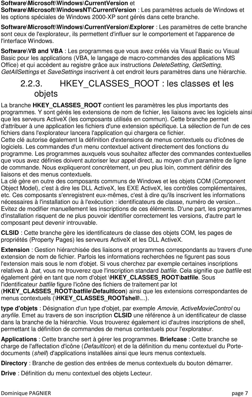 Sftware\VB and VBA : Les prgrammes que vus avez créés via Visual Basic u Visual Basic pur les applicatins (VBA, le langage de macr-cmmandes des applicatins MS Office) et qui accèdent au registre
