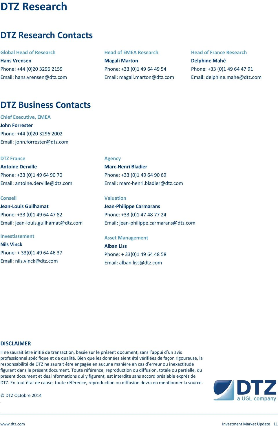 com DTZ Business Contacts Chief Executive, EMEA John Forrester Phone: +44 (0)20 3296 2002 Email: john.forrester@dtz.com DTZ France Antoine Derville Phone: +33 (0)1 49 64 90 70 Email: antoine.