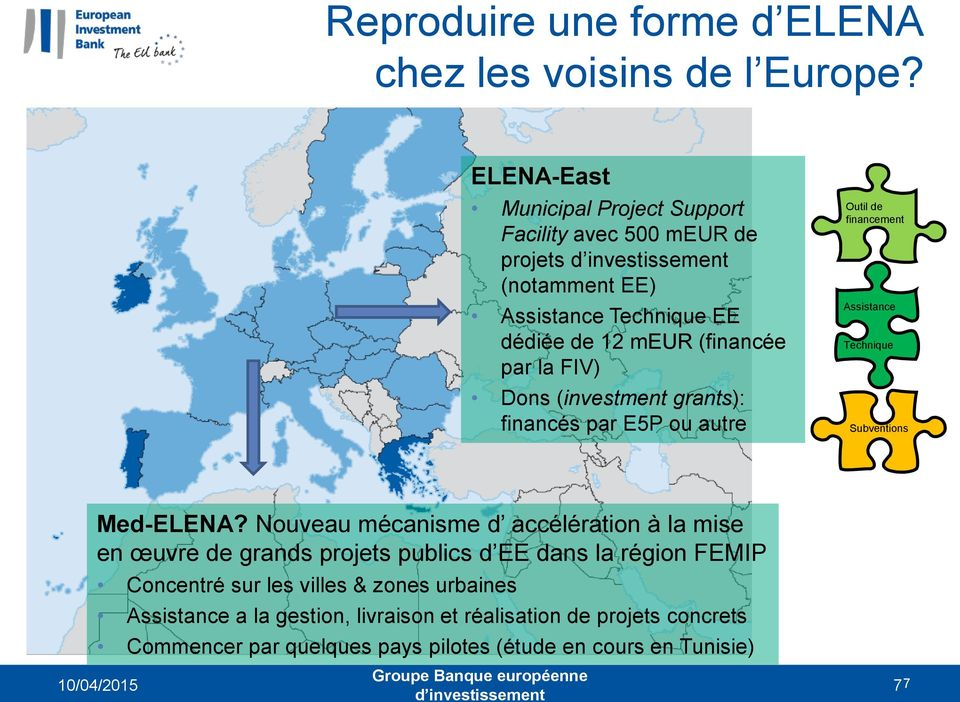 Dons (investment grants): financés par E5P ou autre Outil de financement Assistance Technique Subventions Med-ELENA?