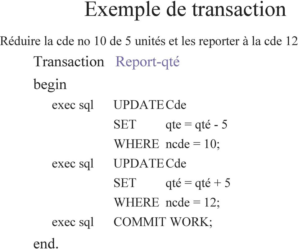exec sql UPDATECde SET qte = qté - 5 WHERE ncde = 10; exec